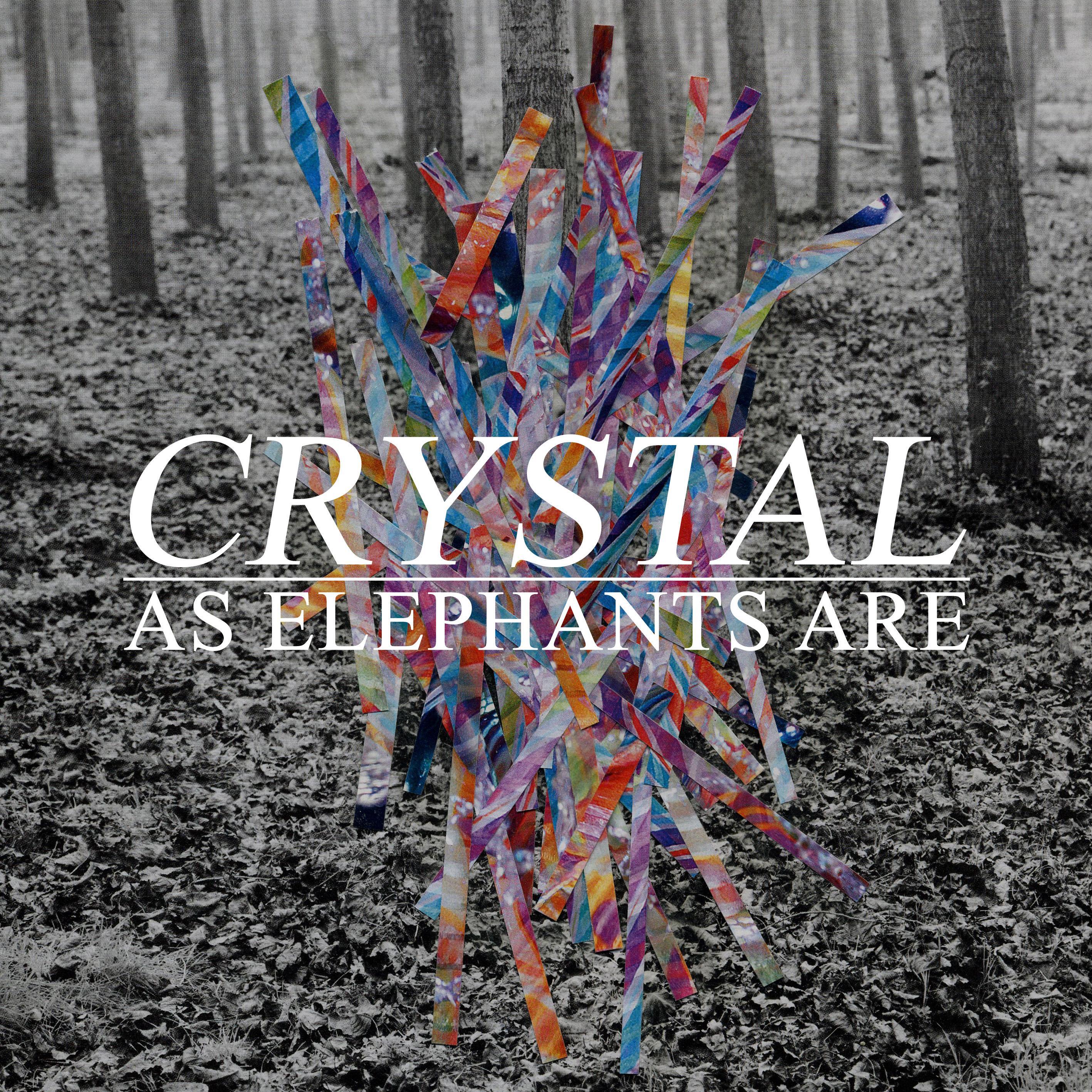 As Elephants Are Crystal
